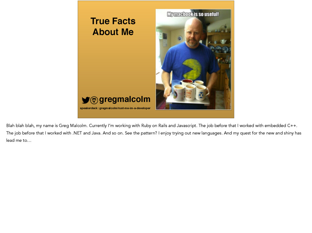 True Facts ! About Me gregmalcolm speakerdeck: ...