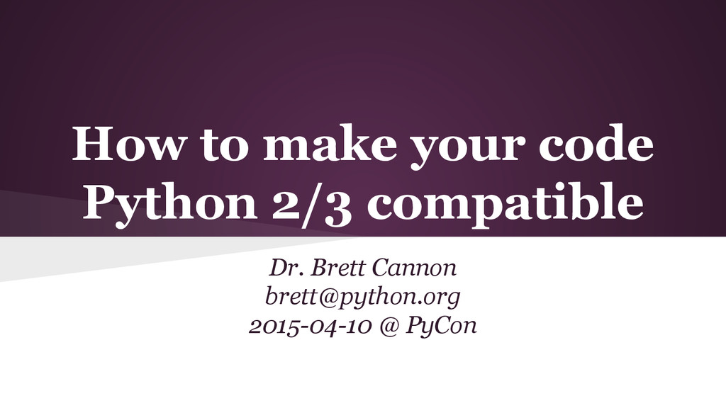 How to make your code Python 2/3 compatible Dr....