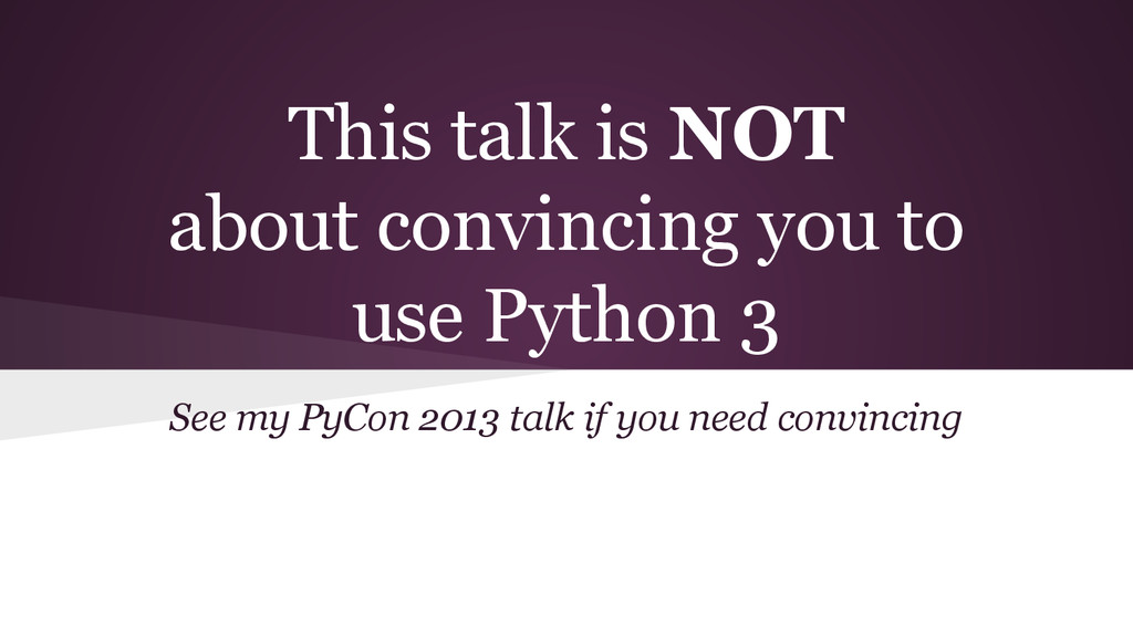 This talk is NOT about convincing you to use Py...
