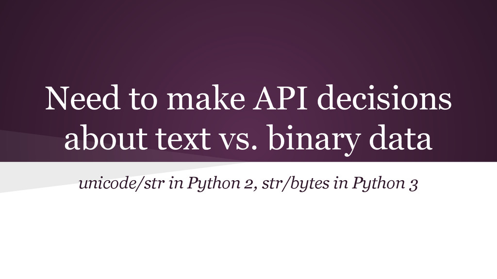 Need to make API decisions about text vs. binar...