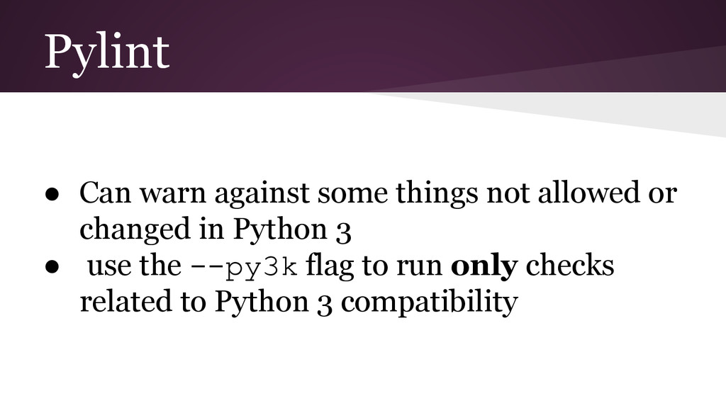Pylint ● Can warn against some things not allow...
