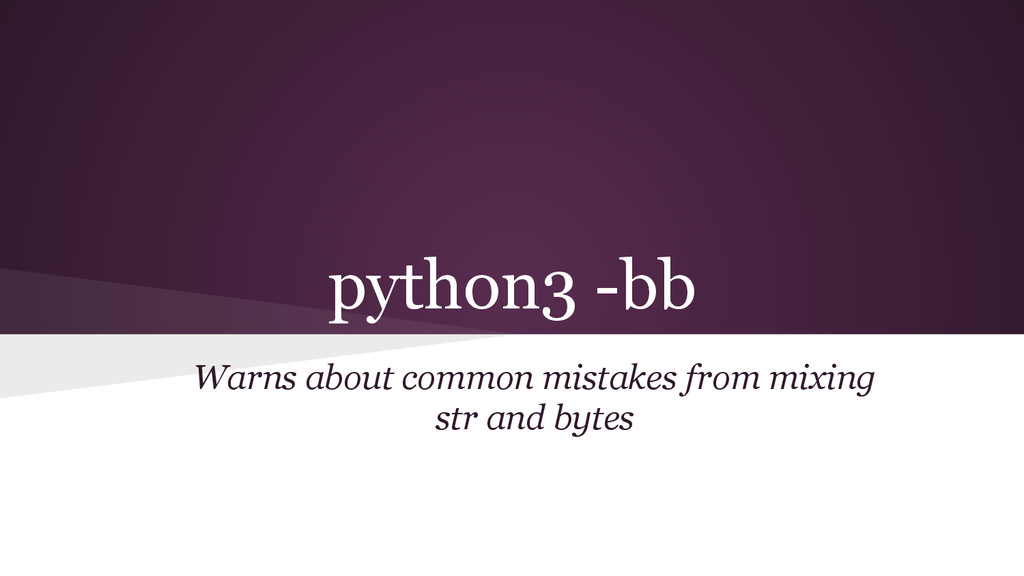python3 -bb Warns about common mistakes from mi...