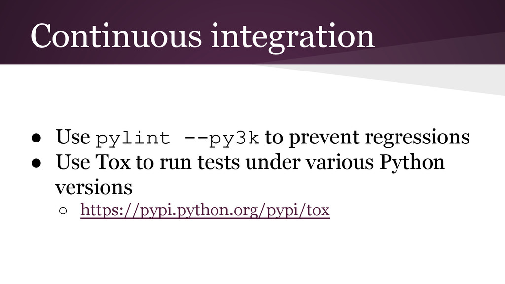 Continuous integration ● Use pylint --py3k to p...
