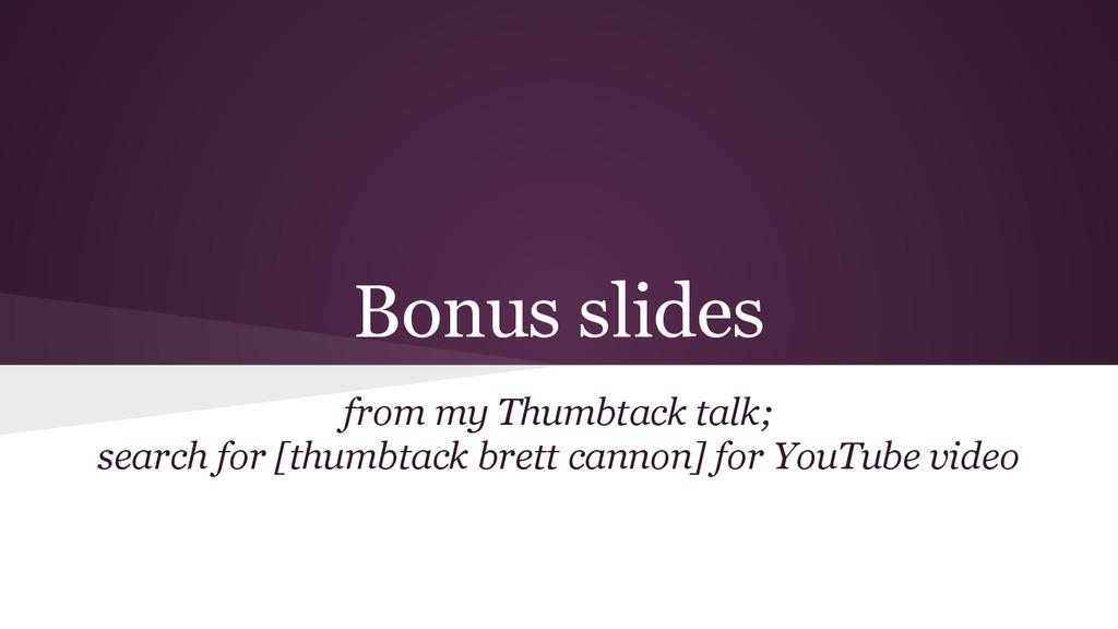 Bonus slides from my Thumbtack talk; search for...