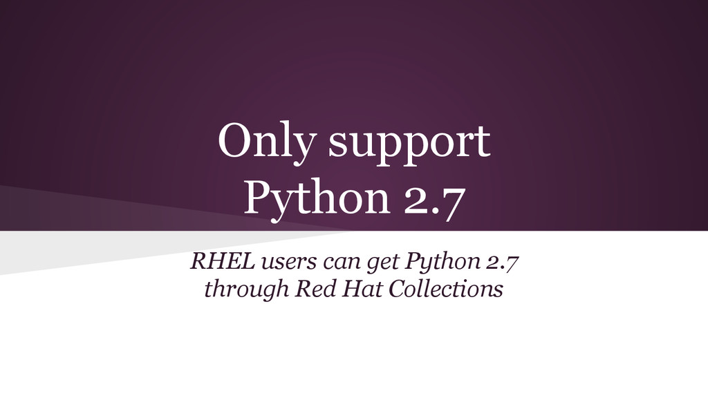 Only support Python 2.7 RHEL users can get Pyth...