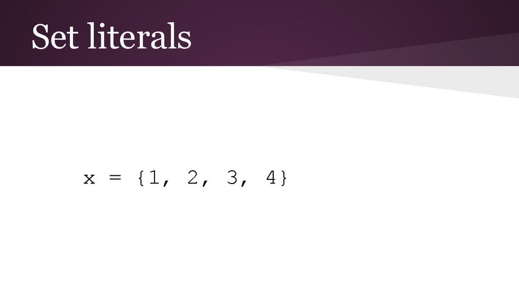 Set literals x = {1, 2, 3, 4}