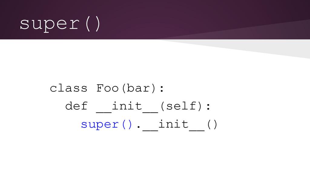 super() class Foo(bar): def __init__(self): sup...