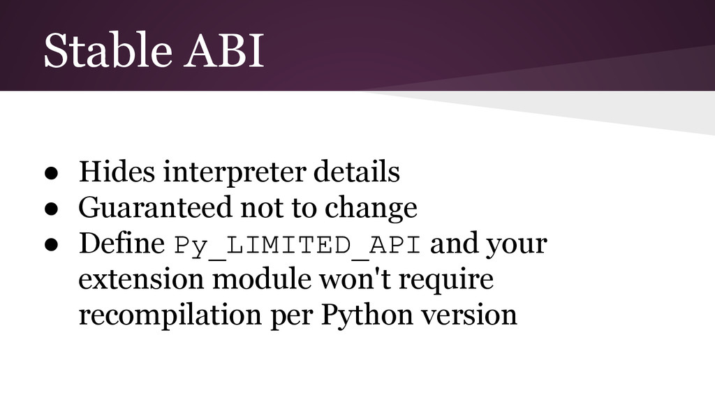 Stable ABI ● Hides interpreter details ● Guaran...