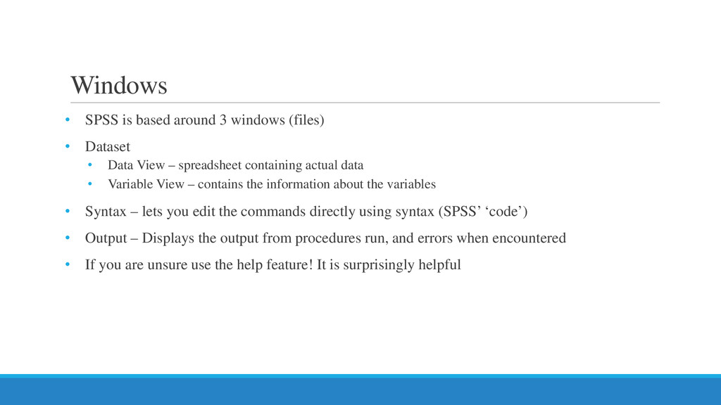 Windows • SPSS is based around 3 windows (files...