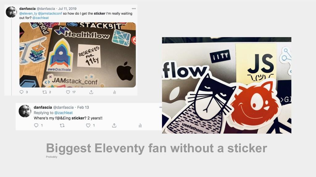 Biggest Eleventy fan without a sticker Probably