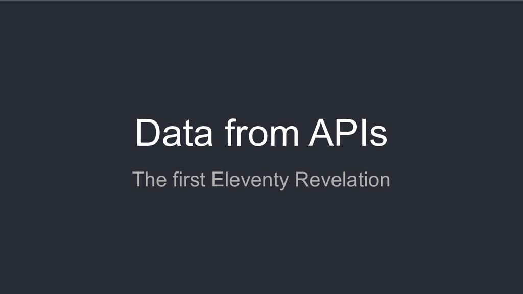 Data from APIs The first Eleventy Revelation