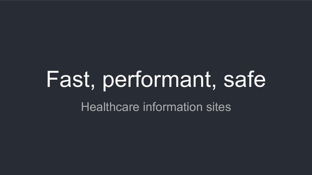 Fast, performant, safe Healthcare information s...