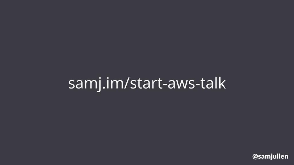 samj.im/start-aws-talk @samjulien