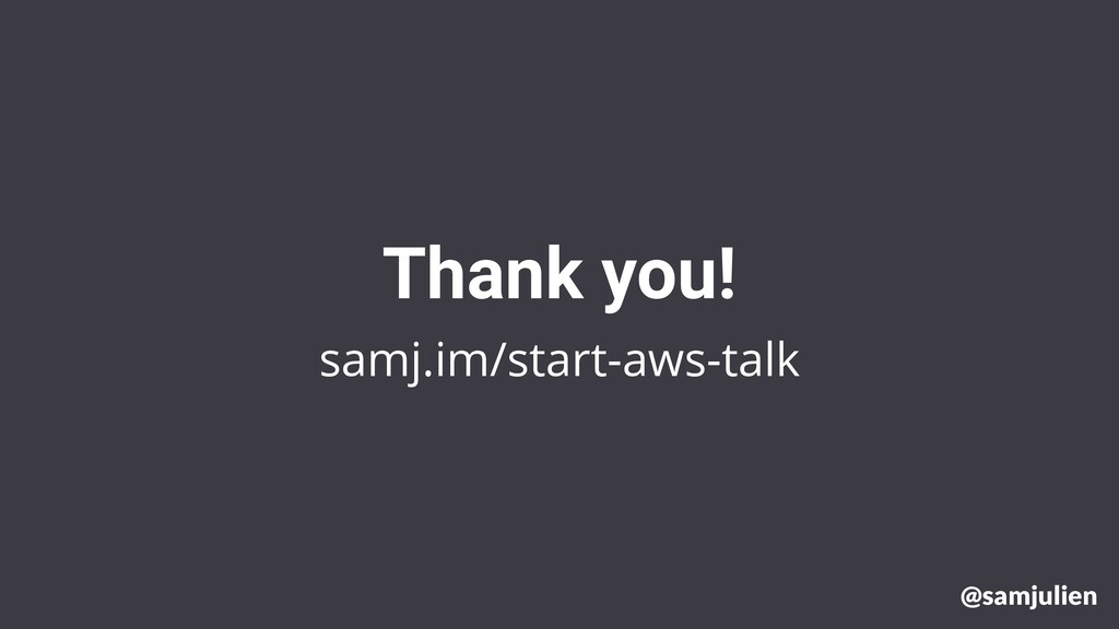 samj.im/start-aws-talk Thank you! @samjulien