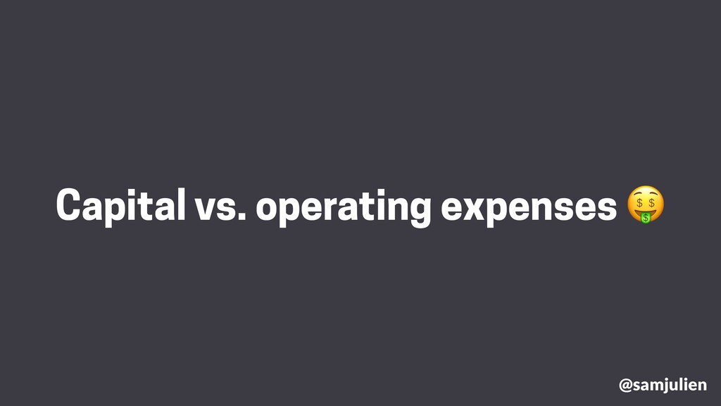 @samjulien Capital vs. operating expenses 🤑