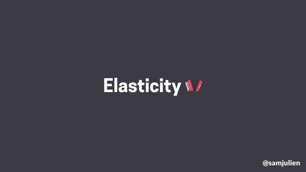 @samjulien Elasticity 
