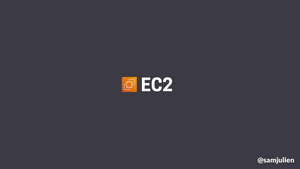 @samjulien EC2