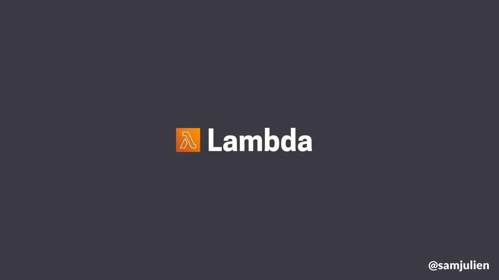 @samjulien Lambda