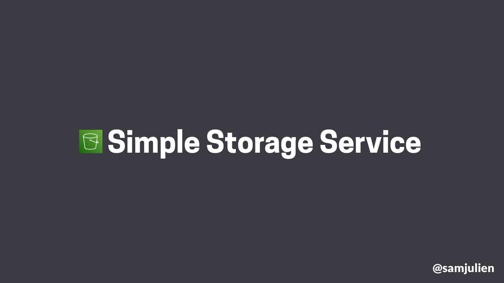 @samjulien Simple Storage Service