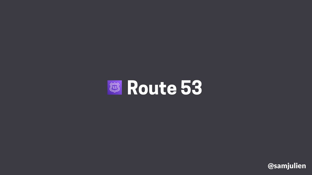@samjulien Route 53