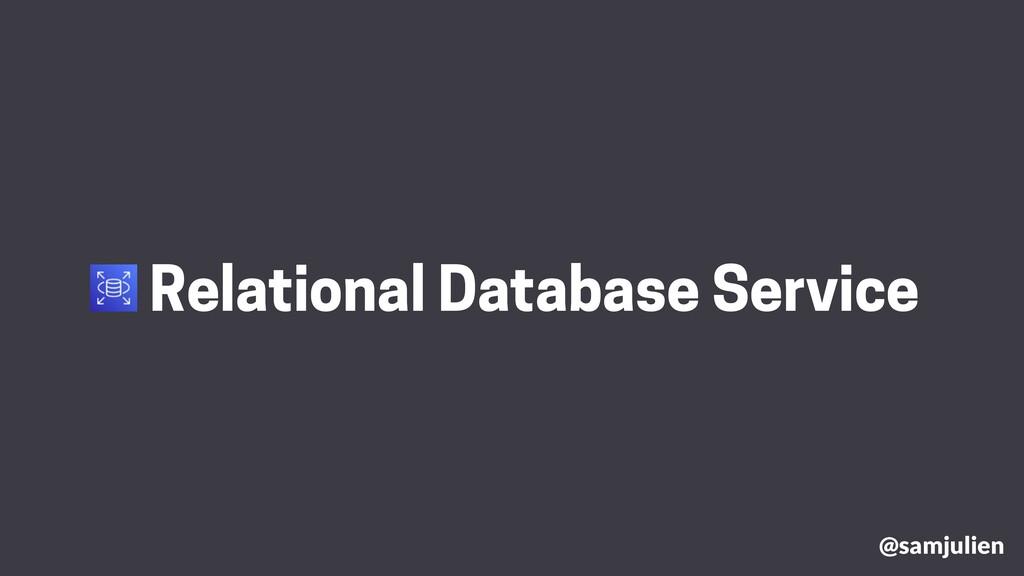 @samjulien Relational Database Service
