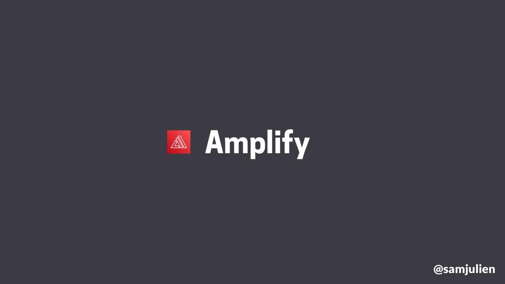 @samjulien Amplify