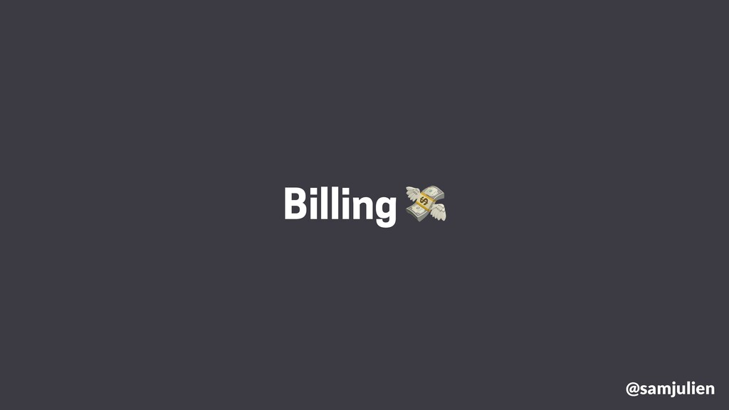 @samjulien Billing 💸