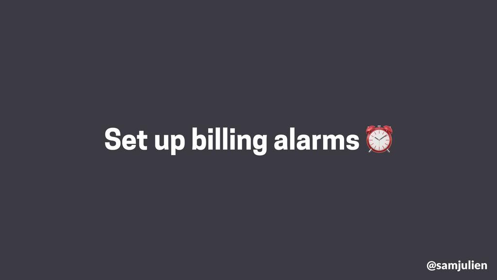 @samjulien Set up billing alarms ⏰