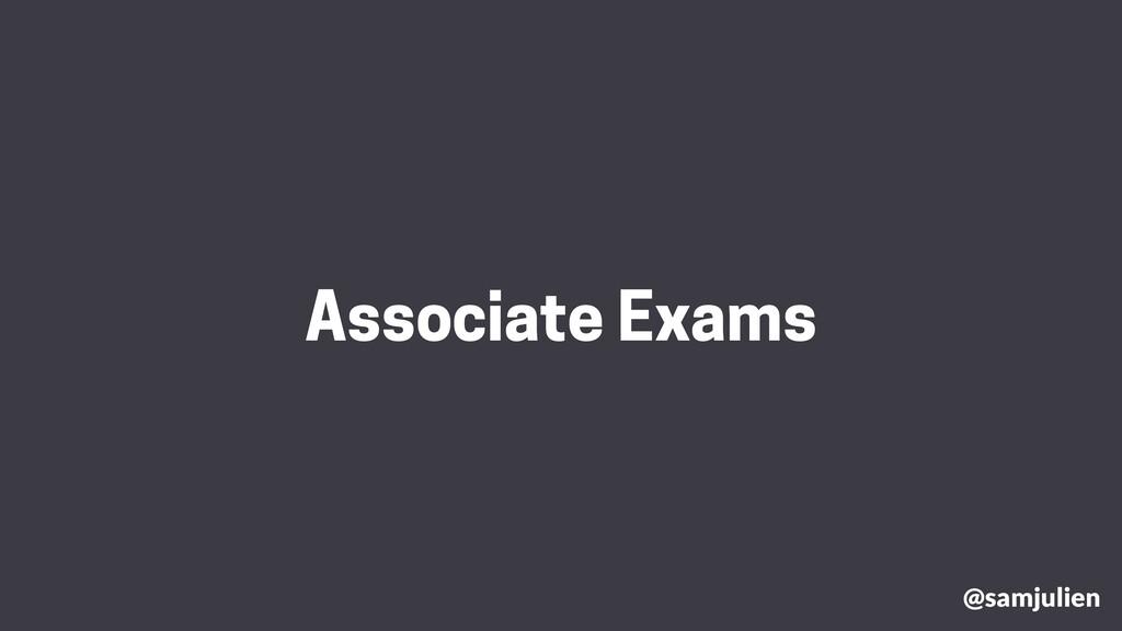 @samjulien Associate Exams