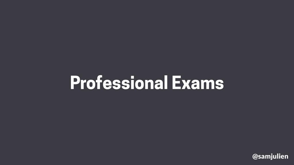 @samjulien Professional Exams