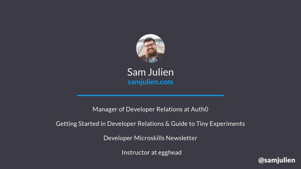 @samjulien Sam Julien samjulien.com Manager of ...