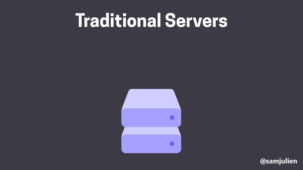 @samjulien Traditional Servers