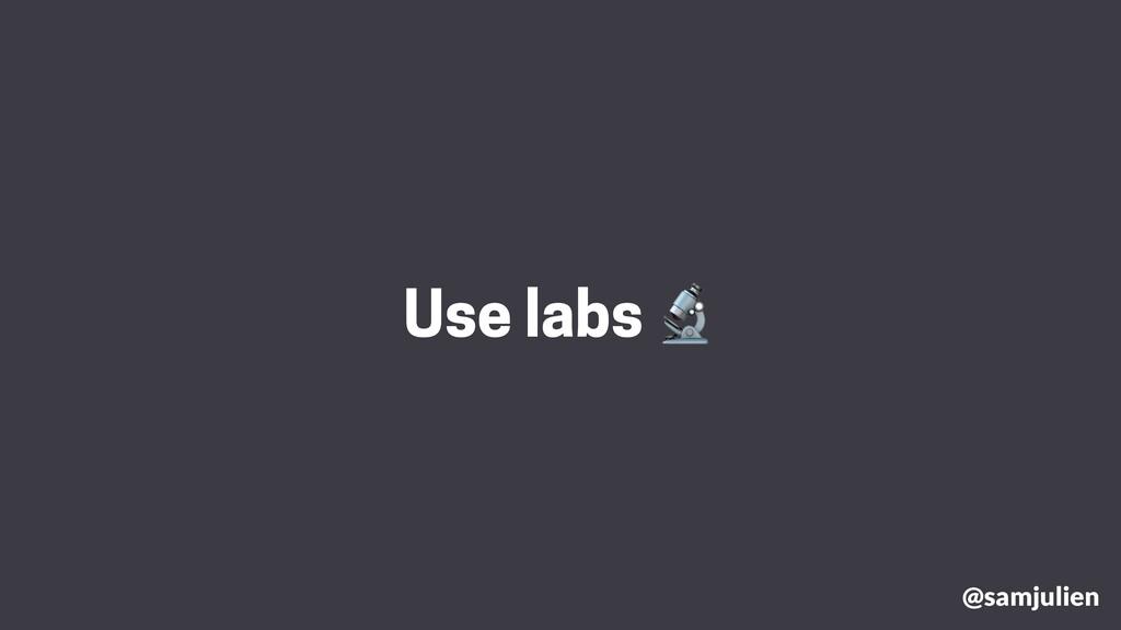 @samjulien Use labs 🔬