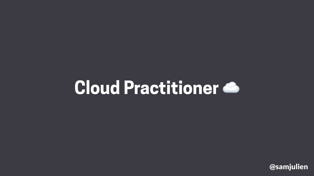 @samjulien Cloud Practitioner ☁