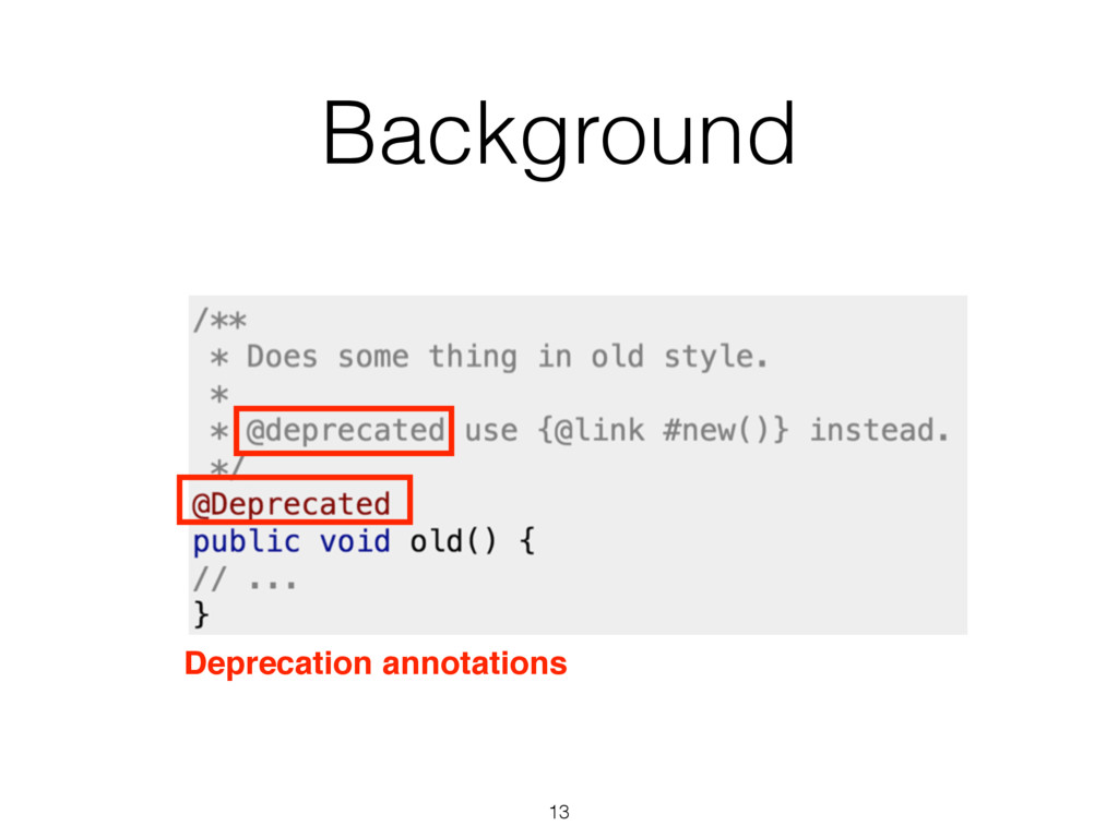 Background 13 Deprecation annotations