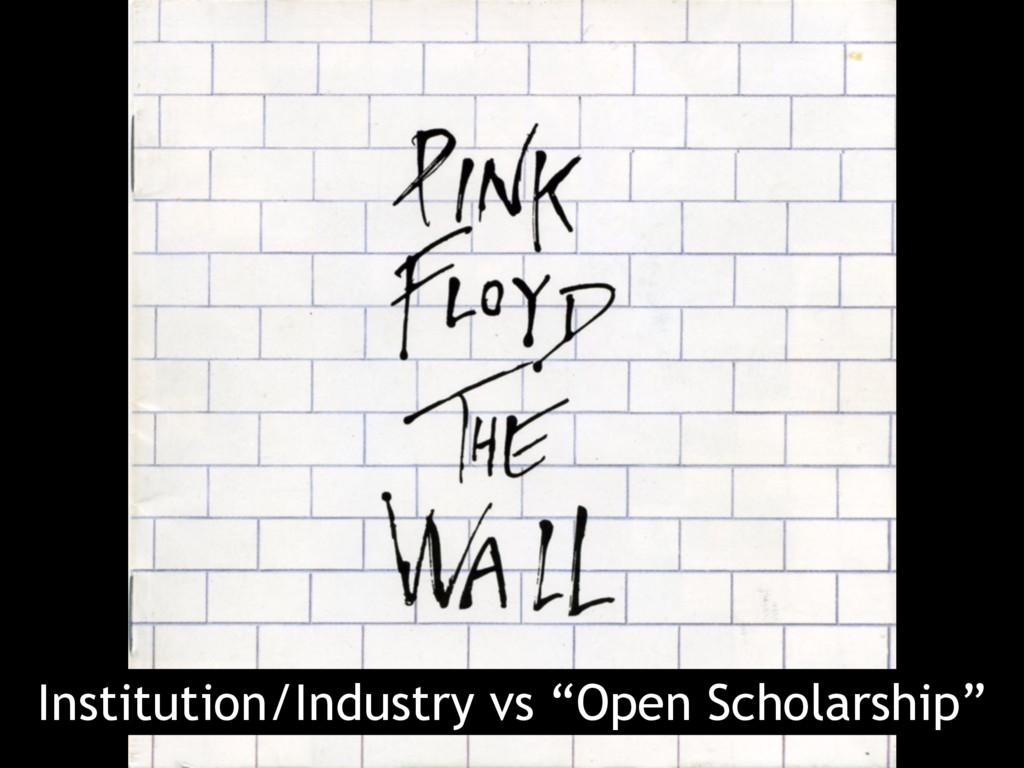 "Institution/Industry vs ""Open Scholarship"""