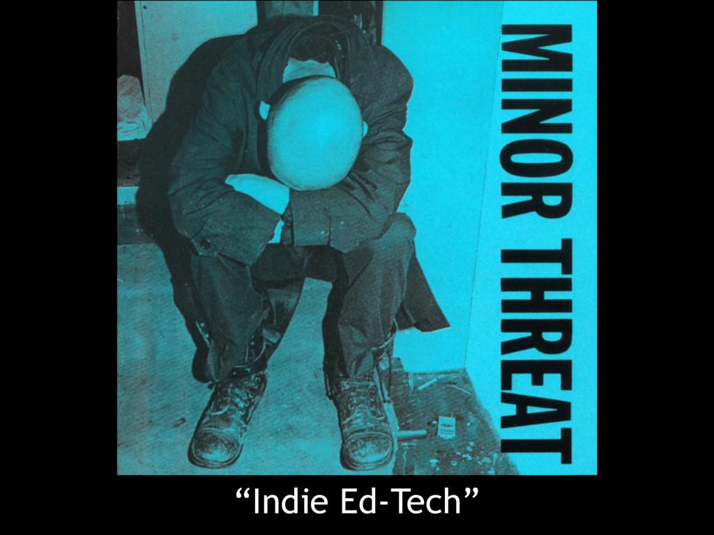 """Indie Ed-Tech"""
