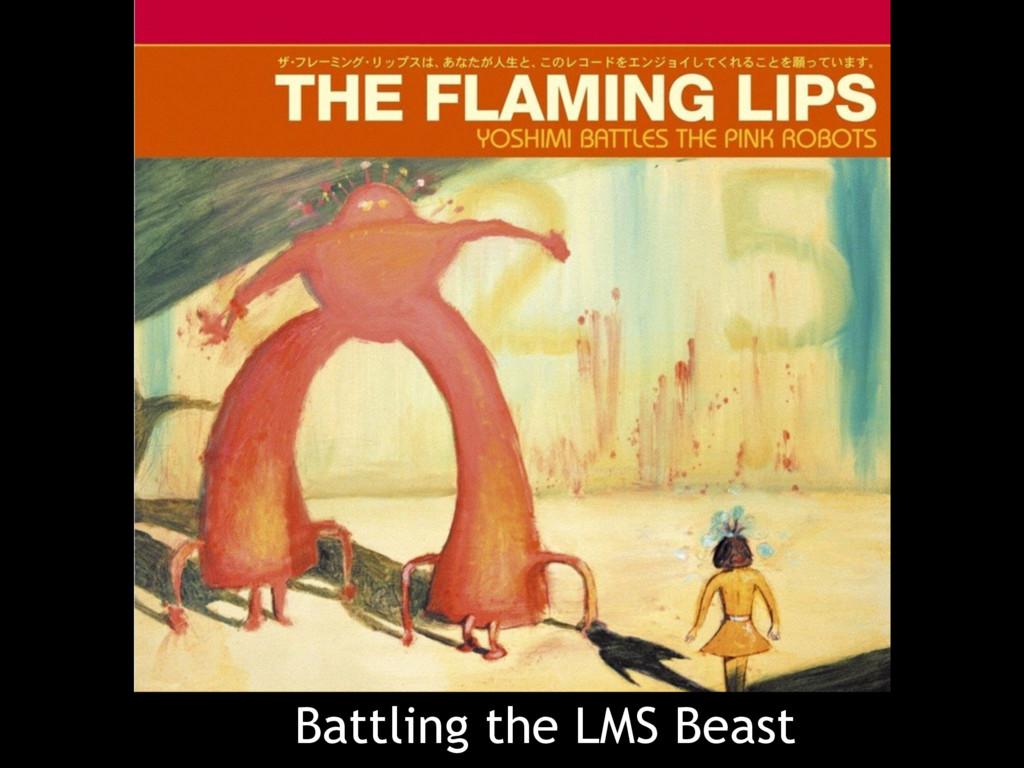 Battling the LMS Beast