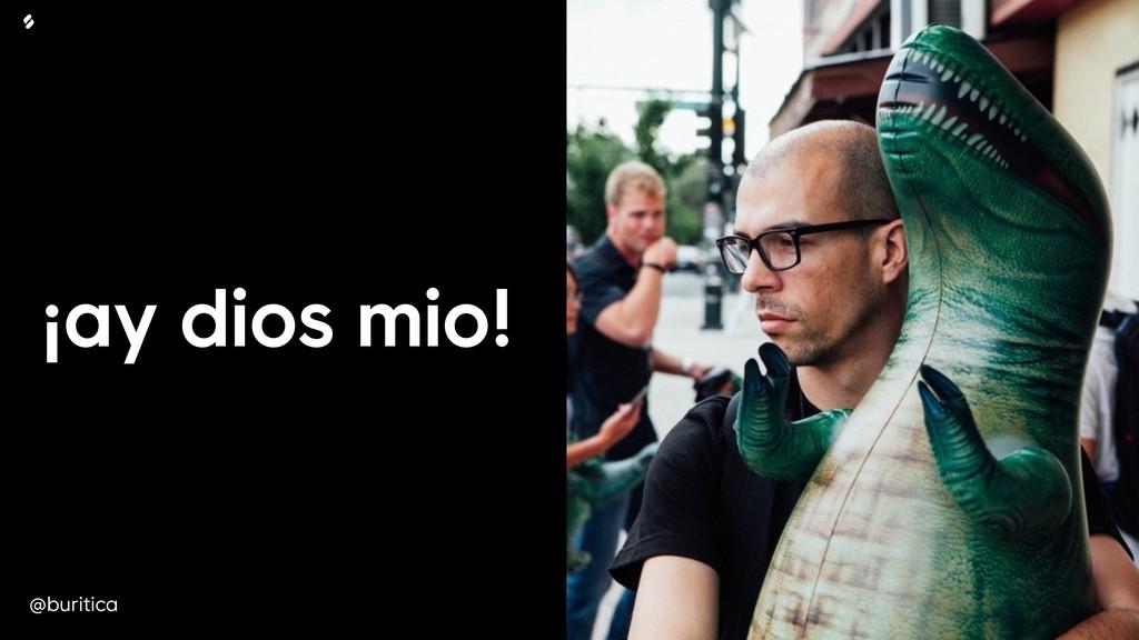 @buritica ¡ay dios mio!
