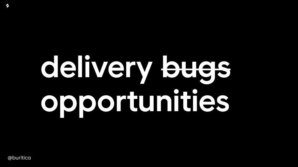 @buritica delivery bugs opportunities
