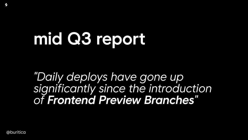 "@buritica mid Q3 report ""Daily deploys have gon..."