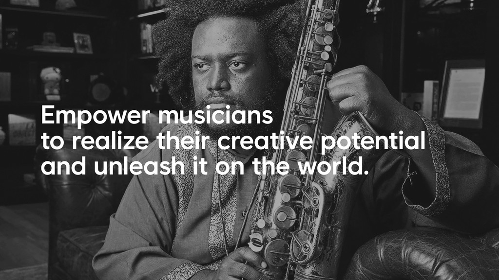 Empower musicians to realize their creative pot...