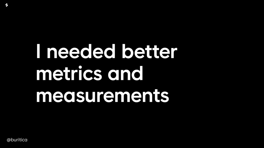 @buritica I needed better metrics and measureme...