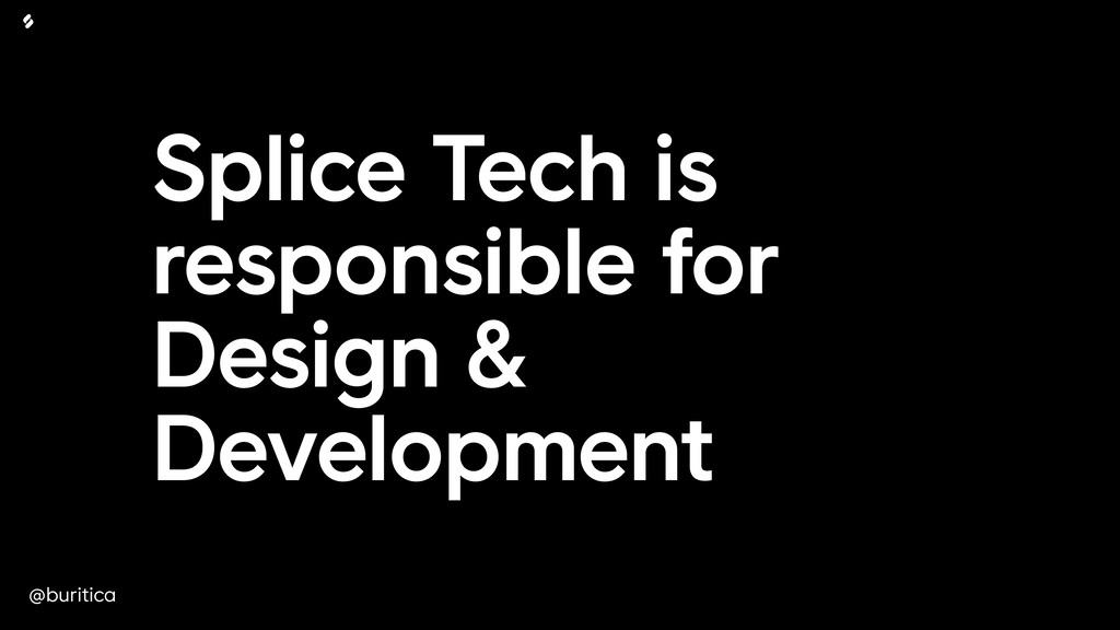 @buritica Splice Tech is responsible for Design...