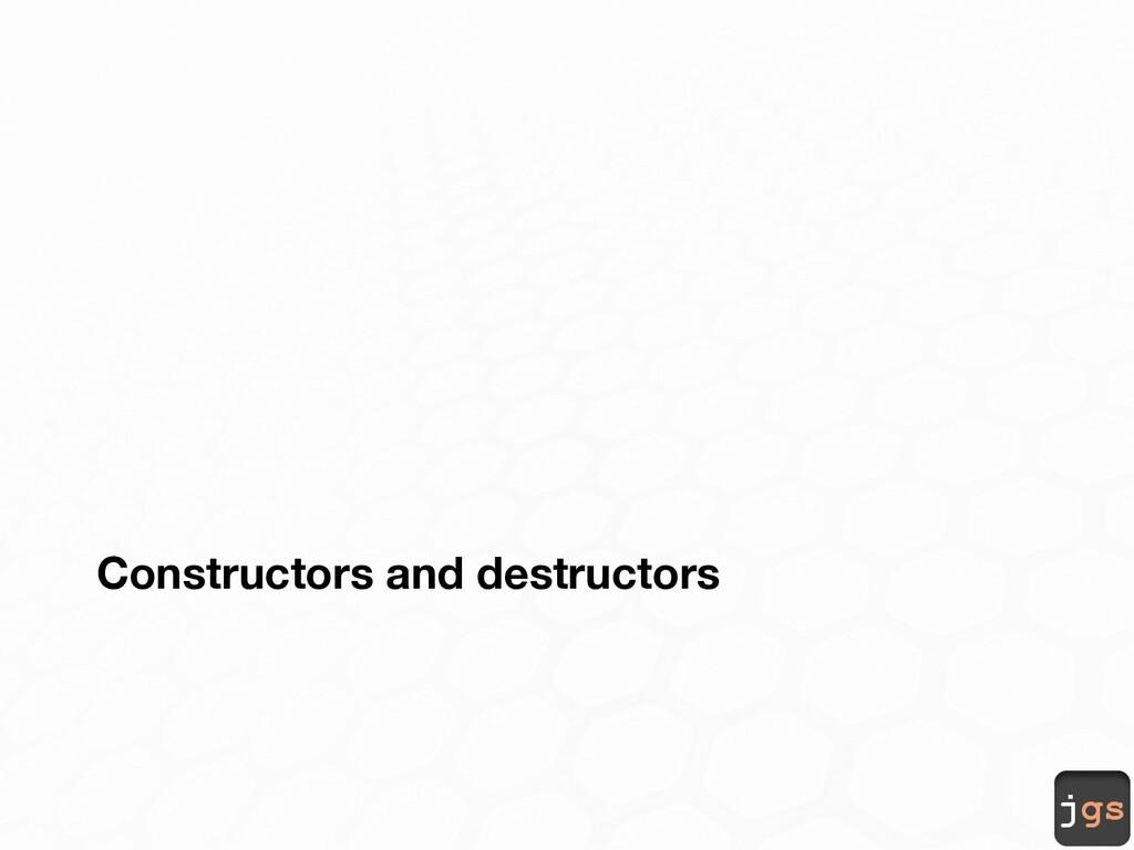 jgs Constructors and destructors
