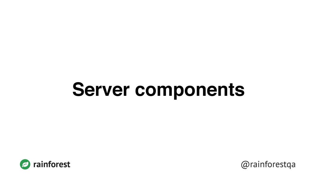 @rainforestqa rainforest Server components