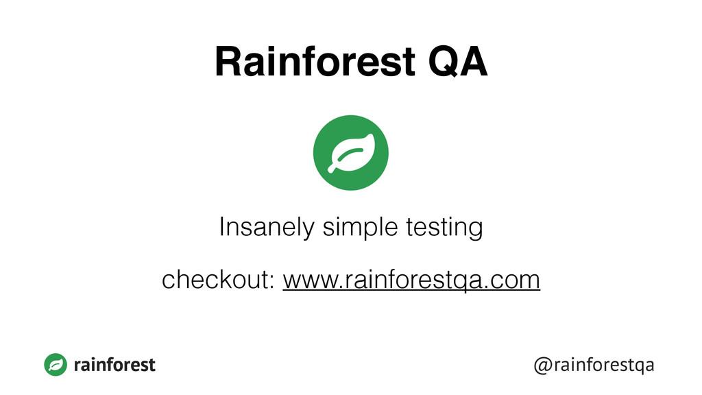 @rainforestqa rainforest Rainforest QA ! Insane...