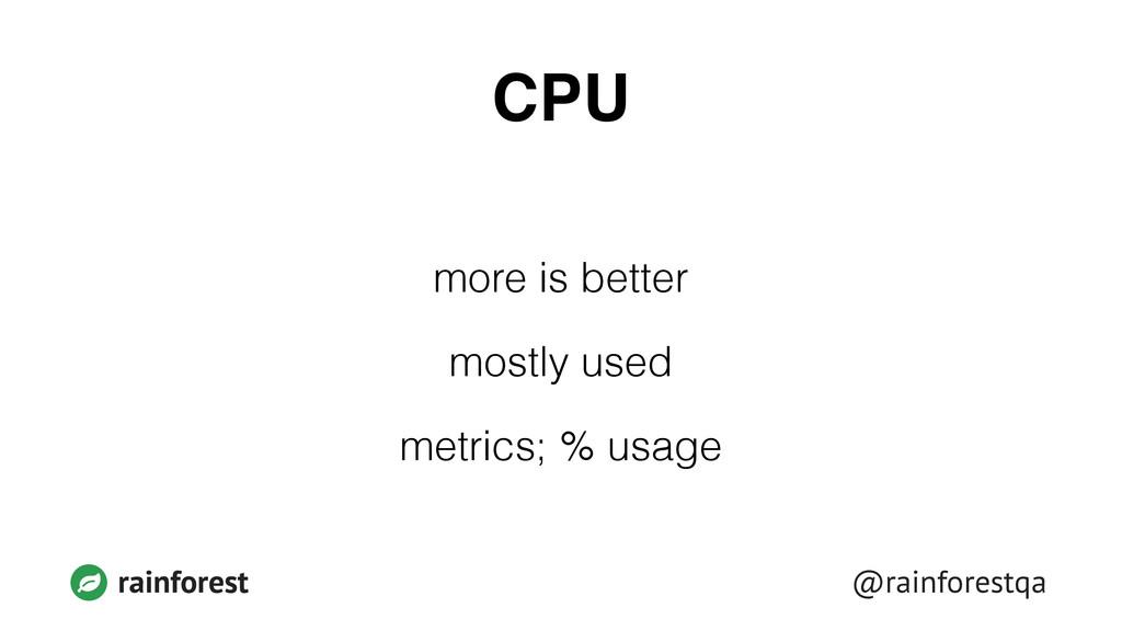 @rainforestqa rainforest CPU more is better mos...