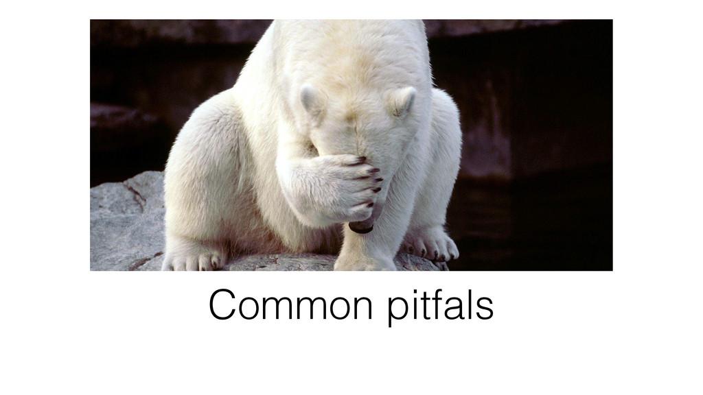 Common pitfals