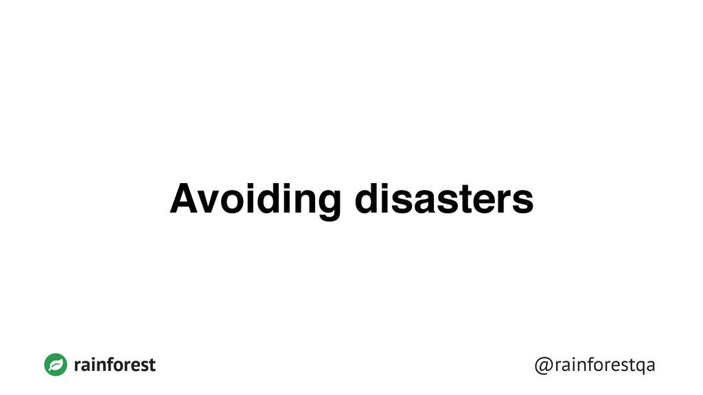 @rainforestqa rainforest Avoiding disasters